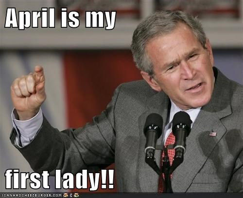 April is my   first lady!!