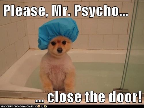 Please, Mr. Psycho...  ... close the door!