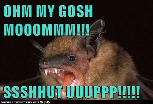 bat,echolocation,omg mom,rude,shut up,teenagers,whining