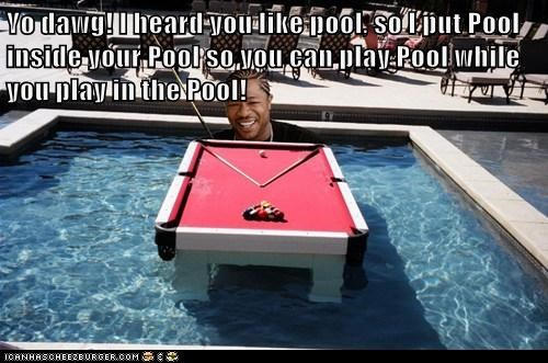 Yo dawg! I heard you like pool, so I put Pool inside your Pool so you can play Pool while you play in the Pool!