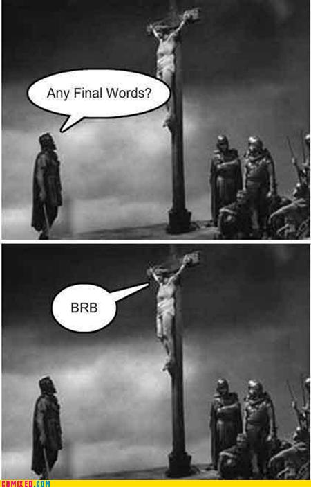 brb,jesus,lolcat,loljesus,the internets