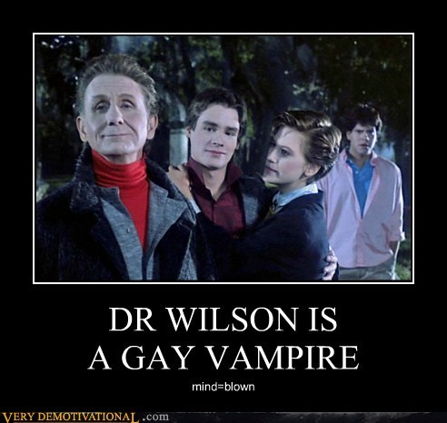 DR WILSON IS  A GAY VAMPIRE