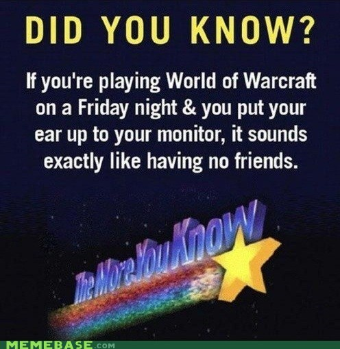 forever alone,The More You Know,video games,WoW