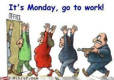 go to work,monday,stickup