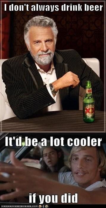 I don't always drink beer