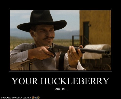 YOUR HUCKLEBERRY