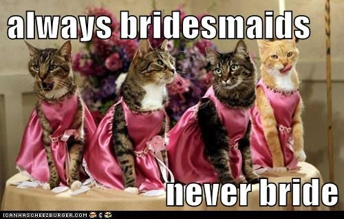 always bridesmaids