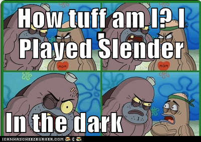 How tuff am I? I Played Slender  In the dark
