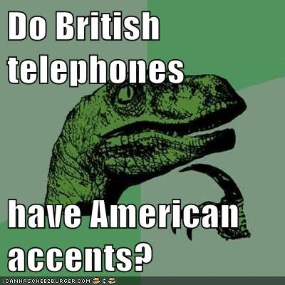 Do British telephones  have American accents?