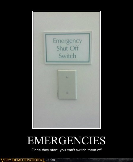 emergencies,hilarious,shut off,switch