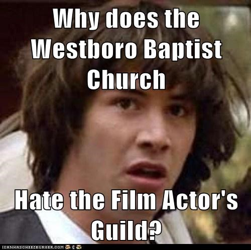 Why does the Westboro Baptist Church  Hate the Film Actor's Guild?