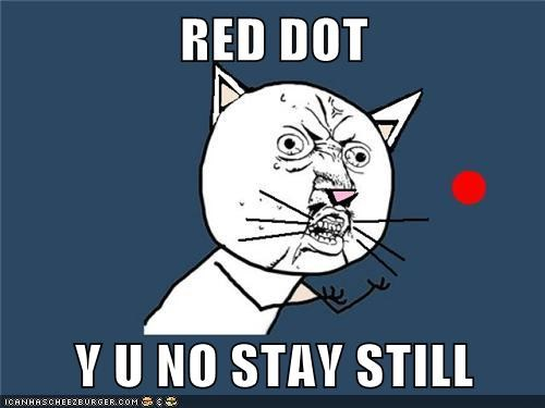 RED DOT  Y U NO STAY STILL