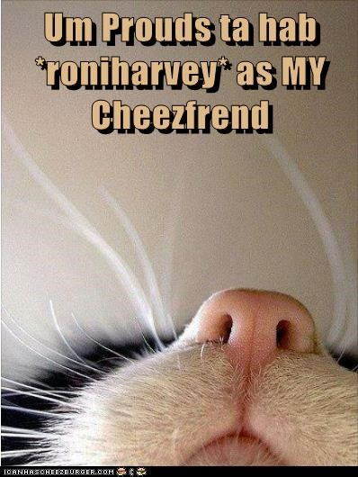 Um Prouds ta hab *roniharvey* as MY Cheezfrend