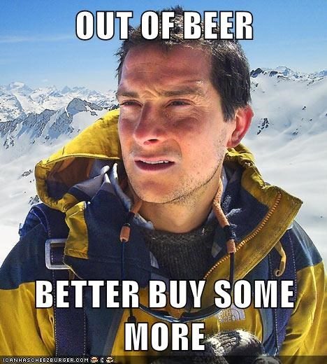 OUT OF BEER  BETTER BUY SOME MORE