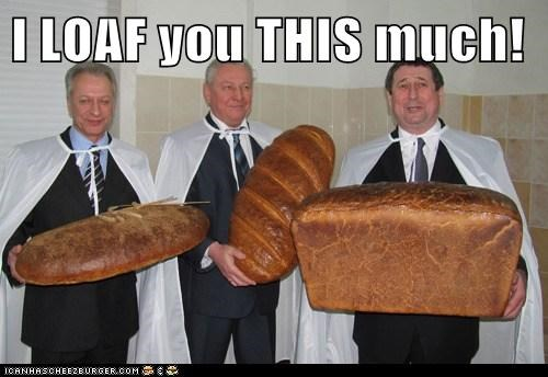 I LOAF you THIS much!