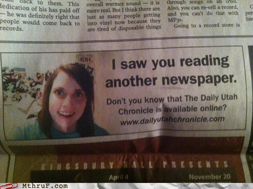 newspaper,oag,overly attached girlfrien,overly attached girlfriend,utah chronicle