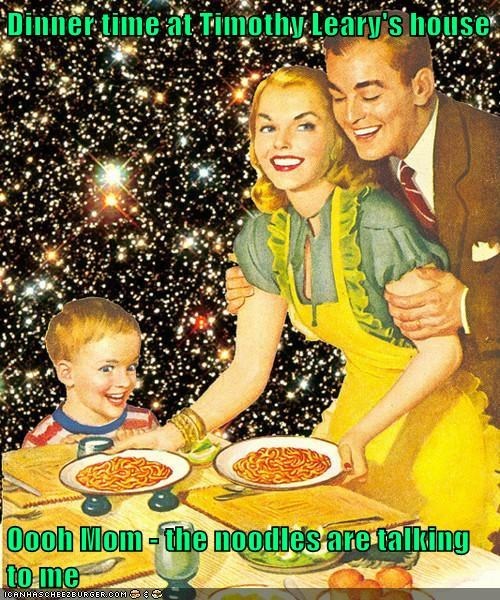 dinner,family,lsd,space,spaghetti,timothy leary