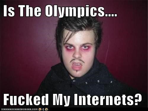 Is The Olympics....  Fucked My Internets?