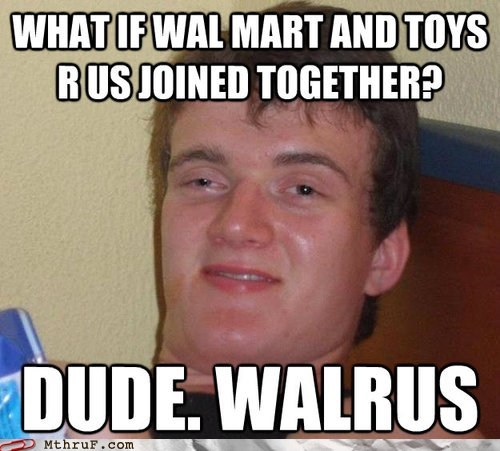 10 guy,chevrolet,chevron,Chevy,ent guy,really high guy,too high guy,toys r us,Walmart,walrus