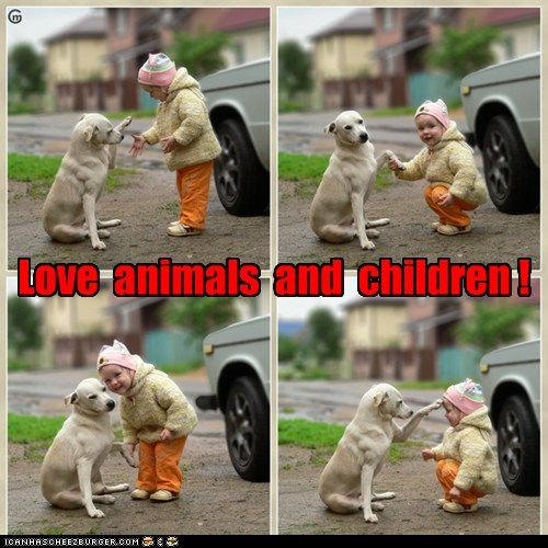 Love  animals  and  children !