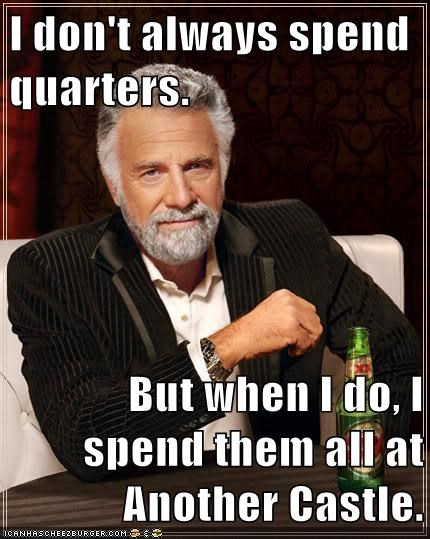 I don't always spend quarters.  But when I do, I spend them all at Another Castle.