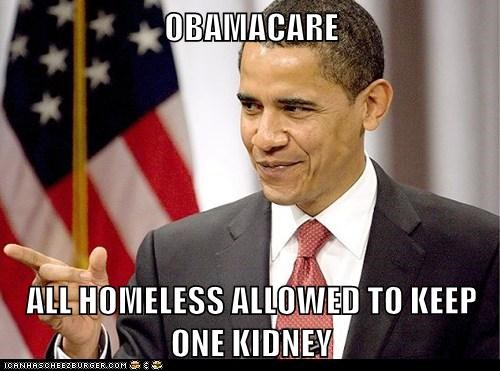OBAMACARE  ALL HOMELESS ALLOWED TO KEEP ONE KIDNEY