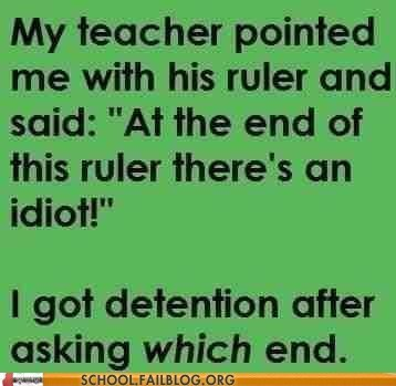 burn,detention,idiot,ruler,which end