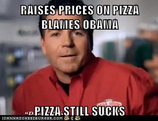 RAISES PRICES ON PIZZA BLAMES OBAMA  PIZZA STILL SUCKS
