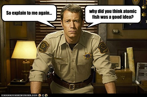 angry,atomic,Colin Ferguson,eureka,explain,fish,good idea,sheriff jack carter