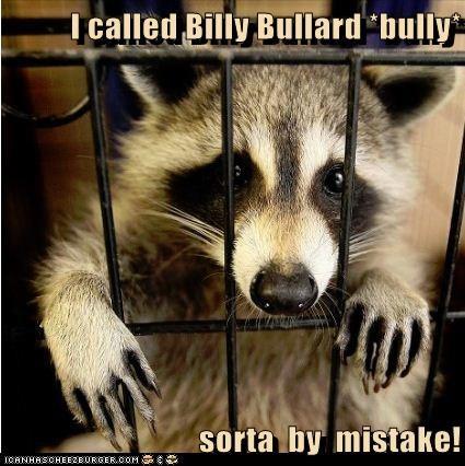 I called Billy Bullard *bully*  sorta  by  mistake!