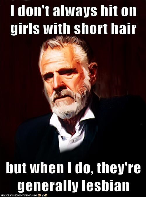 I don't always hit on girls with short hair  but when I do, they're generally lesbian