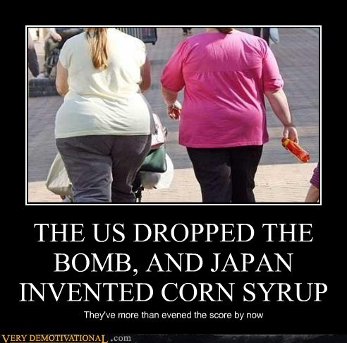 THE US DROPPED THE BOMB, AND JAPAN INVENTED CORN SYRUP