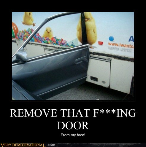 REMOVE THAT F***ING DOOR