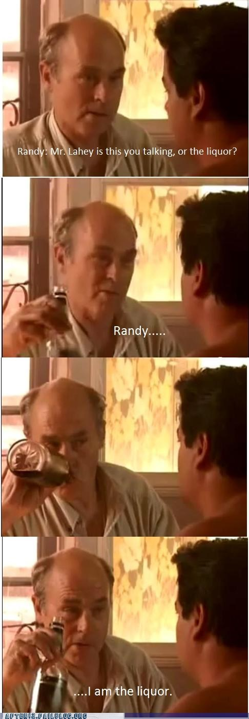 i am the liquor,liquor,mr lahey