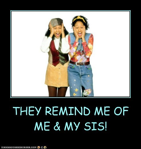 THEY REMIND ME OF ME & MY SIS!