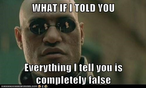 the matrix,what if i told you,false,paradox,Lawrence Fishburne,Morpheus