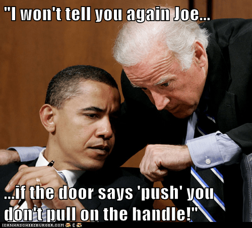 """I won't tell you again Joe...  ...if the door says 'push' you don't pull on the handle!"""