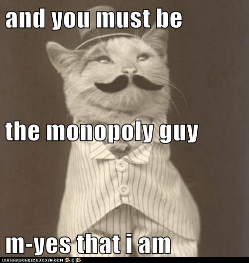 and you must be the monopoly guy m-yes that i am