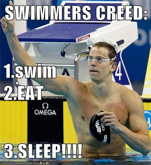 SWIMMERS CREED: 1.swim                                       2.EAT 3.SLEEP!!!!