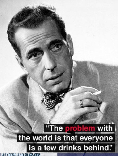 a few drinks behind,drunk quotes,humphrey bogart,quotes