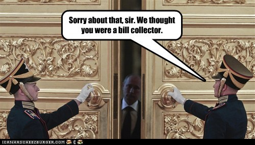 Sorry about that, sir. We thought you were a bill collector.