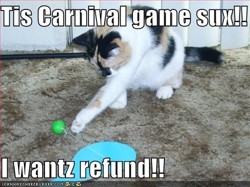 Tis Carnival game sux!!  I wantz refund!!