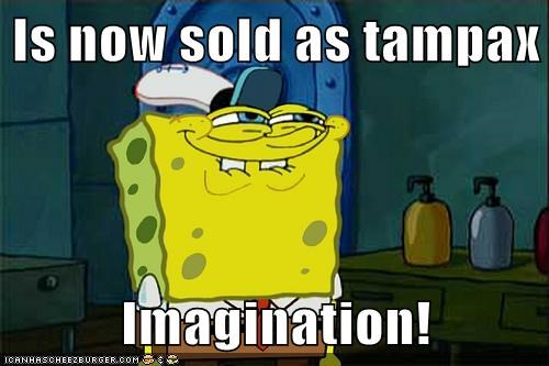 Is now sold as tampax  Imagination!