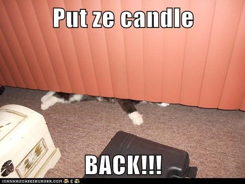 Put ze candle  BACK!!!