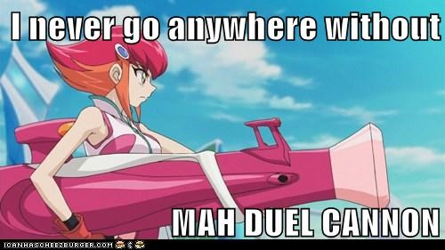 I never go anywhere without  MAH DUEL CANNON