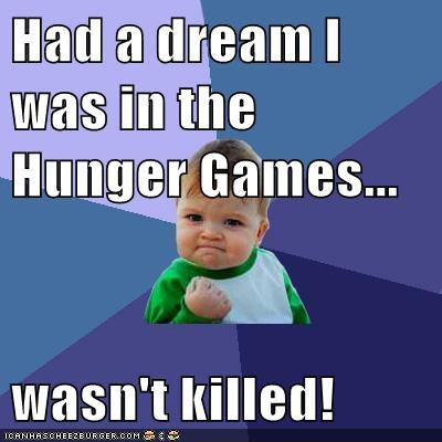 Had a dream I was in the Hunger Games...  wasn't killed!