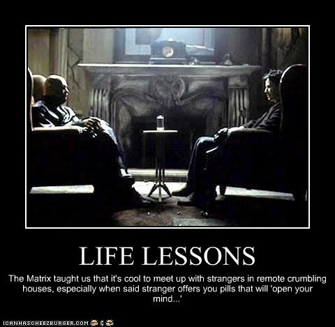 dangerous,demotivational,keanu reeves,Lawrence Fishburne,lessons,Morpheus,neo,pills,safe,strangers,the matrix