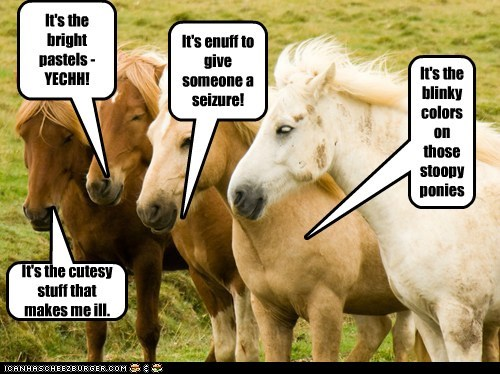 It's the blinky colors on those stoopy ponies