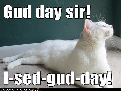Gud day sir!  I-sed-gud-day!