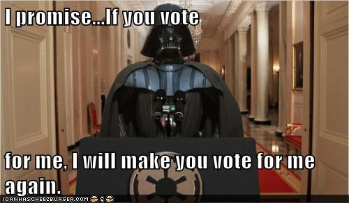 I promise...If you vote  for me, I will make you vote for me again.